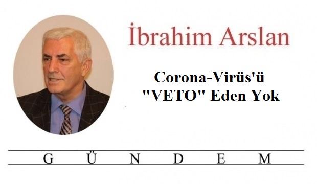 """Corona-Virüs'ü """"VETO"""" Eden Yok"""
