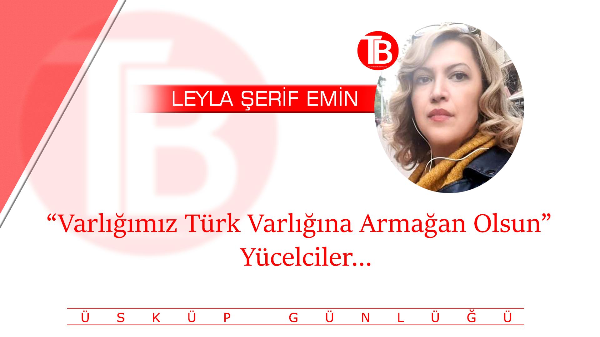 """""""Varlığımız Türk Varlığına Armağan Olsun""""  Yücelciler …"""